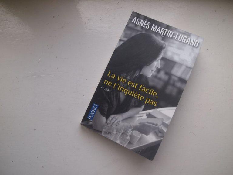 La vie est facile ne t'inquiète pas Agnès Martin-Lugand