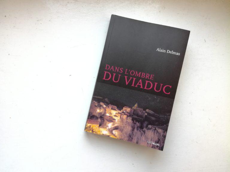 Dans l'ombre du viaduc Alain Delmas